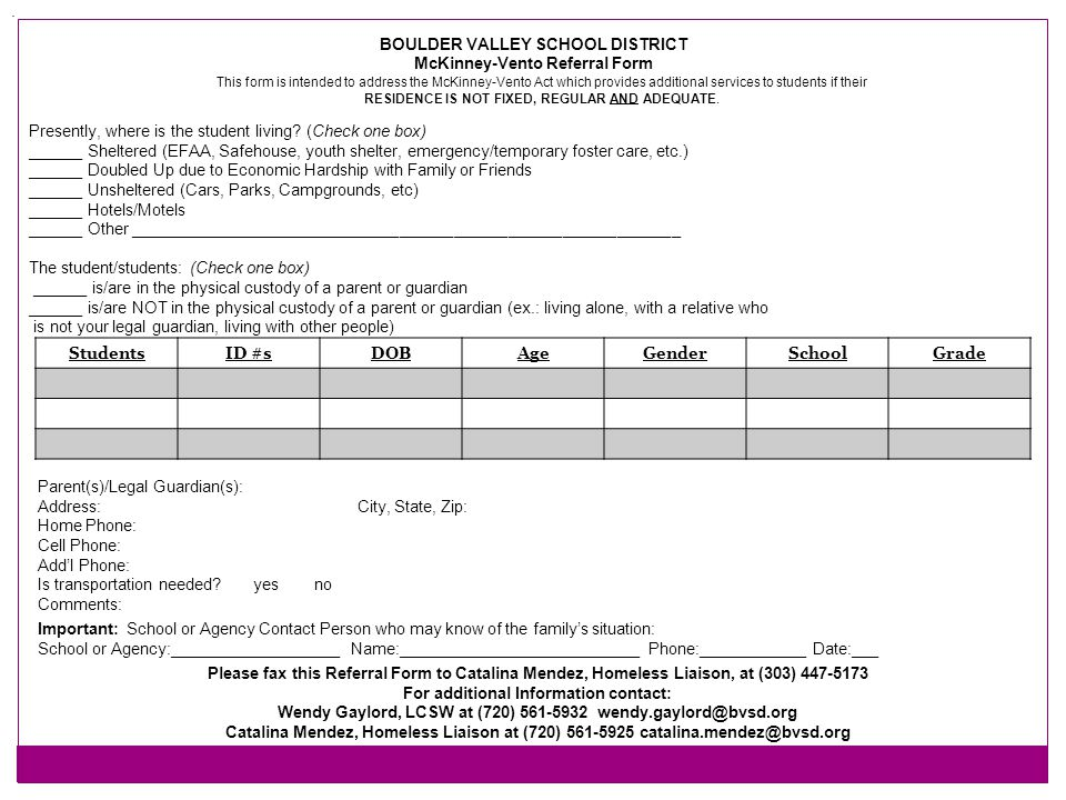 BOULDER VALLEY SCHOOL DISTRICT McKinney-Vento Referral Form. This form is intended to address the McKinney-Vento Act which provides additional service