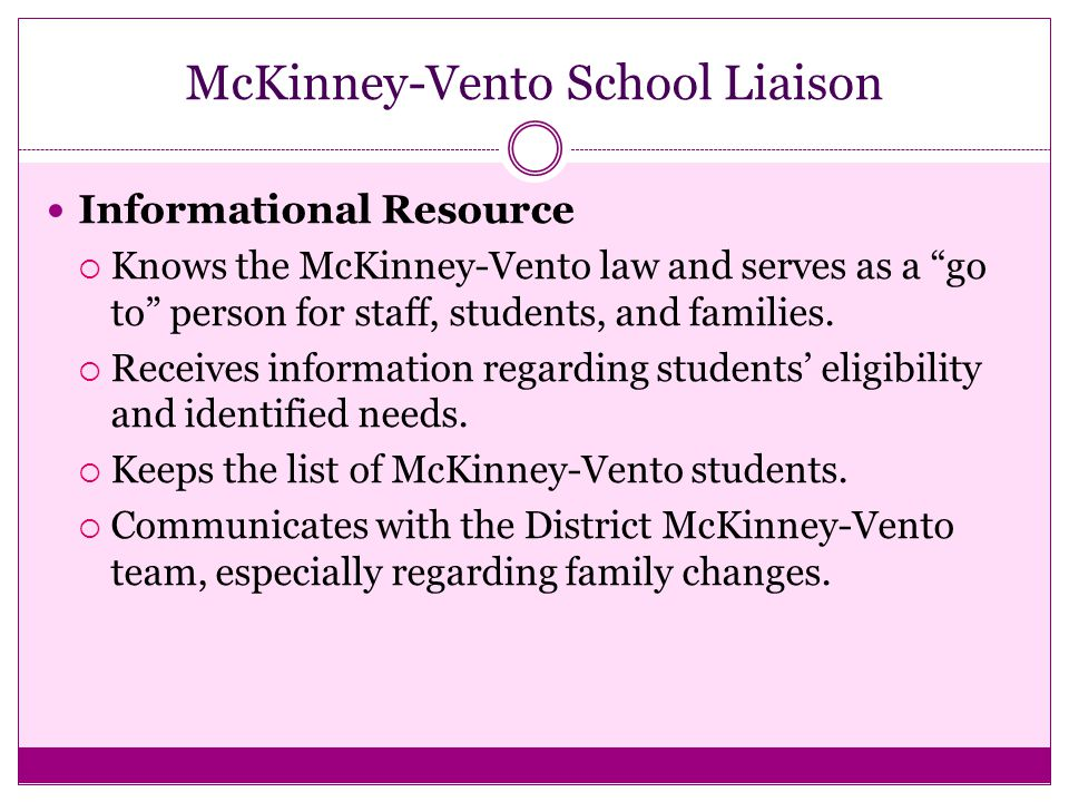 """McKinney-Vento School Liaison Informational Resource  Knows the McKinney-Vento law and serves as a """"go to"""" person for staff, students, and families."""