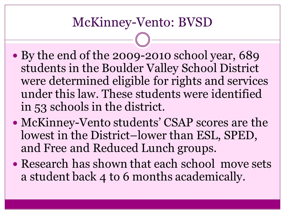 McKinney-Vento: BVSD By the end of the 2009-2010 school year, 689 students in the Boulder Valley School District were determined eligible for rights and services under this law.