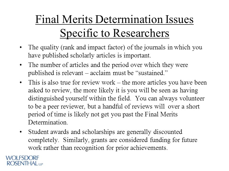 Final Merits Determination Issues Specific to Researchers The quality (rank and impact factor) of the journals in which you have published scholarly articles is important.