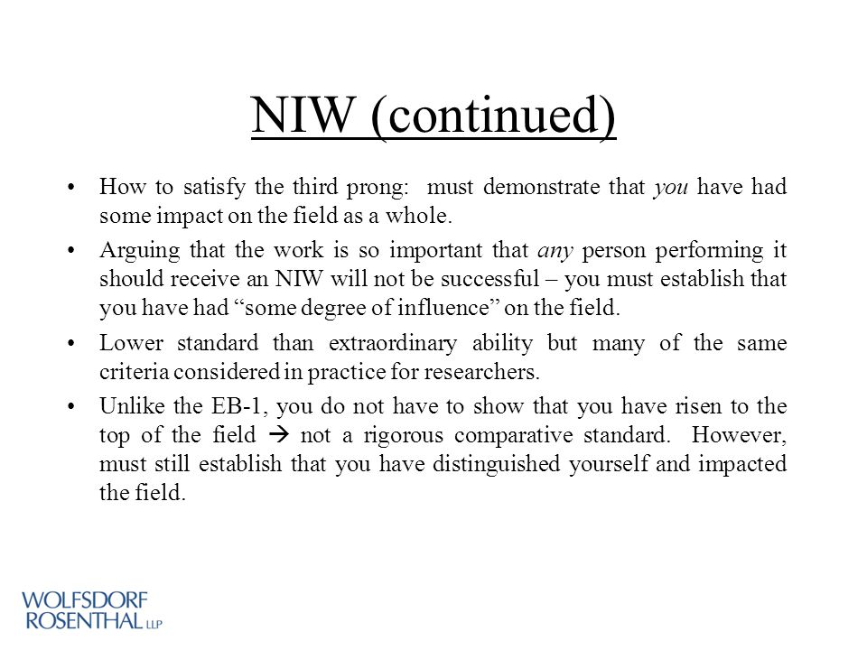 NIW (continued) How to satisfy the third prong: must demonstrate that you have had some impact on the field as a whole.