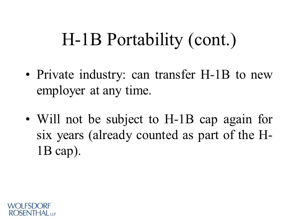 H-1B Portability (cont.) Private industry: can transfer H-1B to new employer at any time.