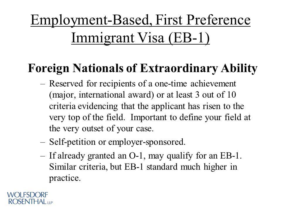 Employment-Based, First Preference Immigrant Visa (EB-1) Foreign Nationals of Extraordinary Ability –Reserved for recipients of a one-time achievement (major, international award) or at least 3 out of 10 criteria evidencing that the applicant has risen to the very top of the field.