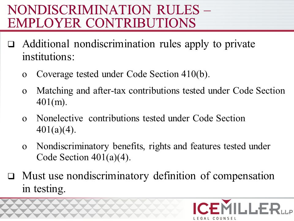 NONDISCRIMINATION RULES – EMPLOYER CONTRIBUTIONS  Additional nondiscrimination rules apply to private institutions: oCoverage tested under Code Section 410(b).