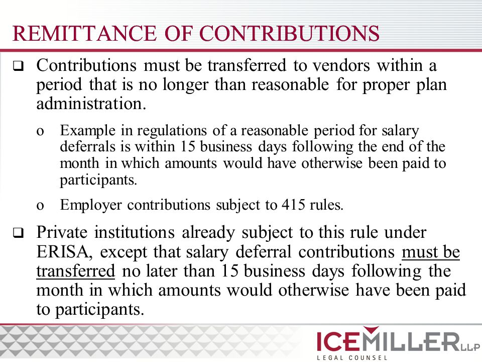 REMITTANCE OF CONTRIBUTIONS  Contributions must be transferred to vendors within a period that is no longer than reasonable for proper plan administration.