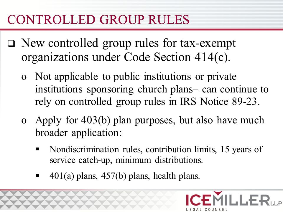 CONTROLLED GROUP RULES  New controlled group rules for tax-exempt organizations under Code Section 414(c).