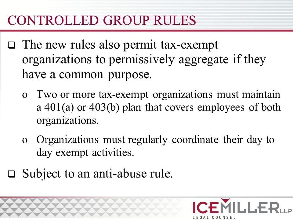CONTROLLED GROUP RULES  The new rules also permit tax-exempt organizations to permissively aggregate if they have a common purpose.