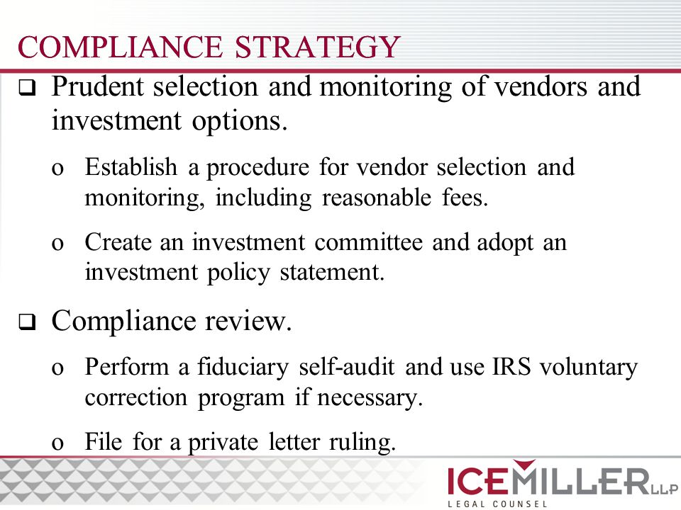 COMPLIANCE STRATEGY  Prudent selection and monitoring of vendors and investment options.