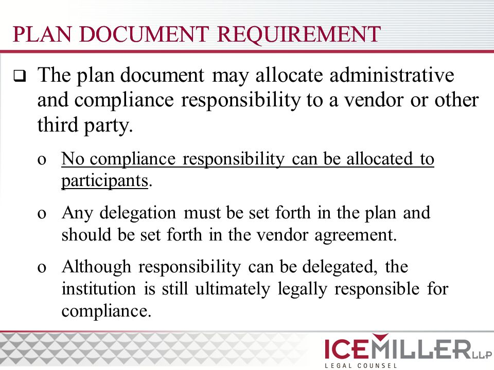 PLAN DOCUMENT REQUIREMENT  The plan document may allocate administrative and compliance responsibility to a vendor or other third party.