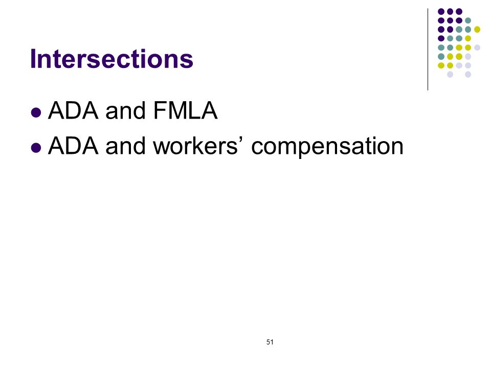 51 Intersections ADA and FMLA ADA and workers' compensation