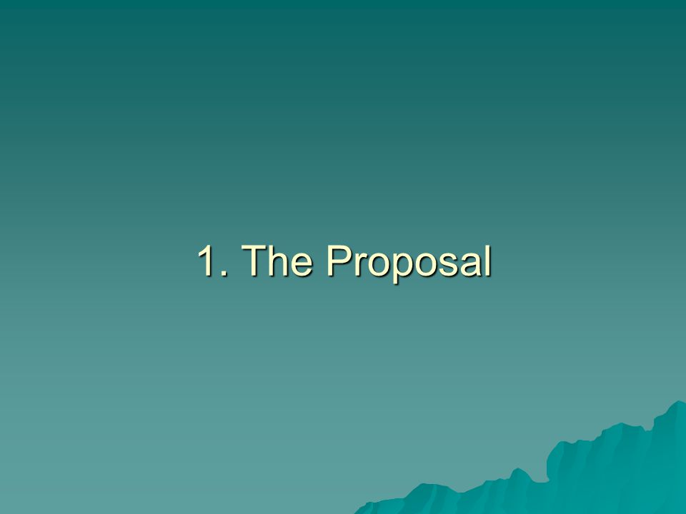 1. The Proposal