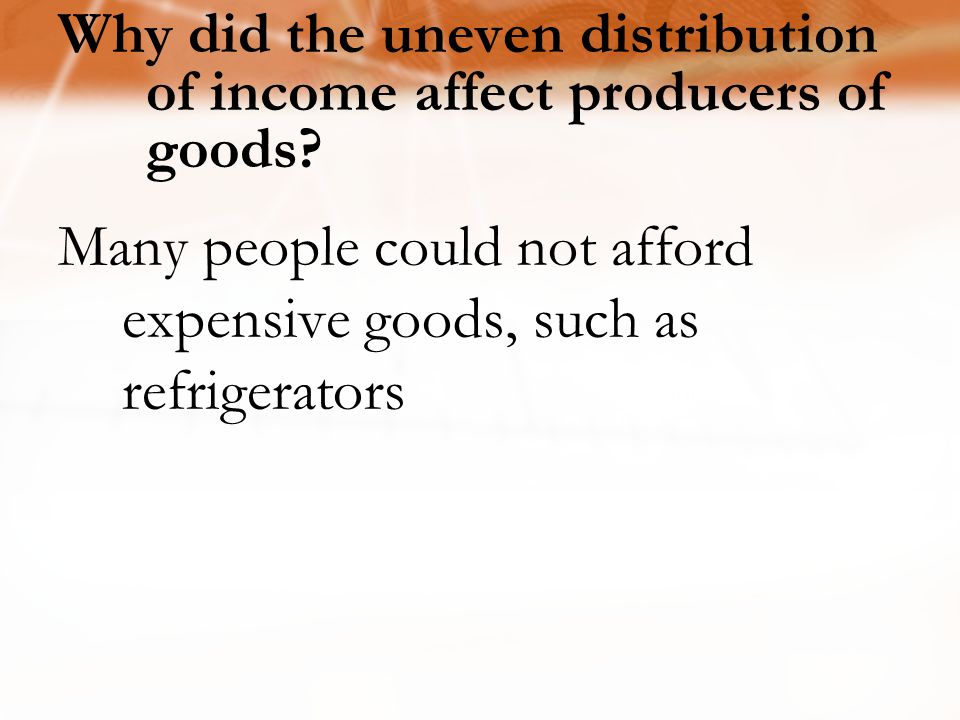 Why did the uneven distribution of income affect producers of goods.