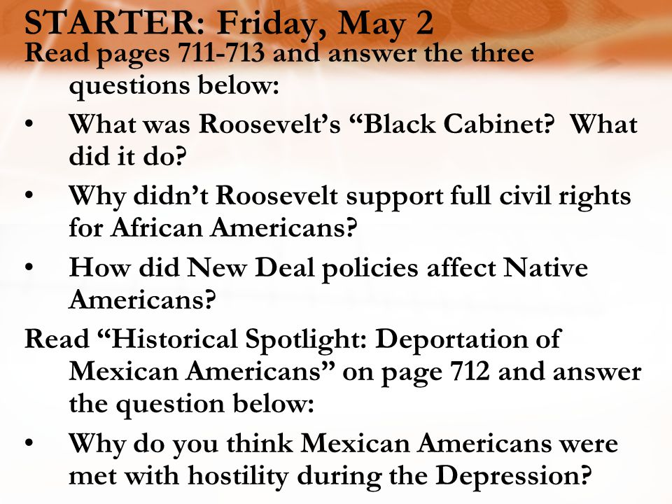 STARTER: Friday, May 2 Read pages 711-713 and answer the three questions below: What was Roosevelt's Black Cabinet.