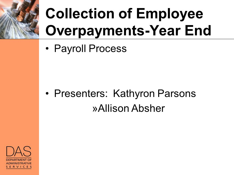 Collection of Employee Overpayments-Year End Payroll Process Presenters: Kathyron Parsons »Allison Absher