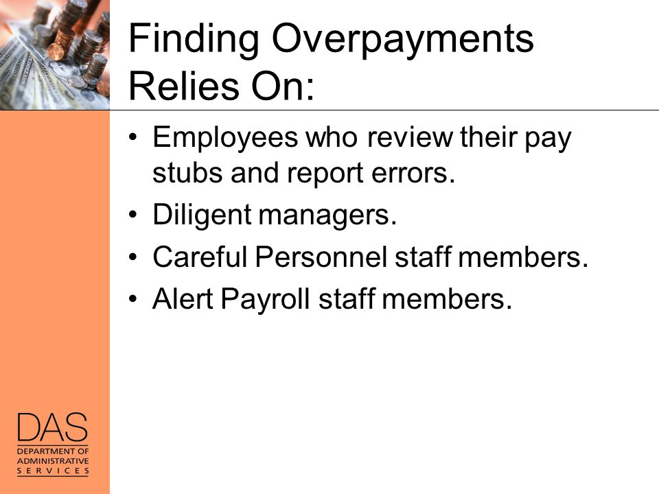Finding Overpayments Relies On: Employees who review their pay stubs and report errors. Diligent managers. Careful Personnel staff members. Alert Payr