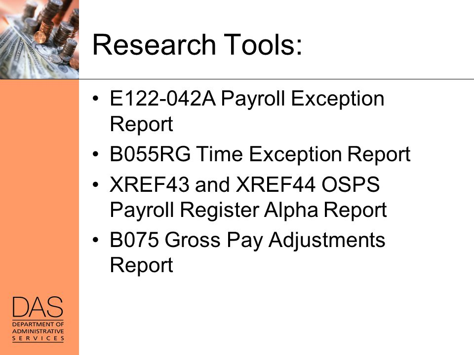 Research Tools: E122-042A Payroll Exception Report B055RG Time Exception Report XREF43 and XREF44 OSPS Payroll Register Alpha Report B075 Gross Pay Ad