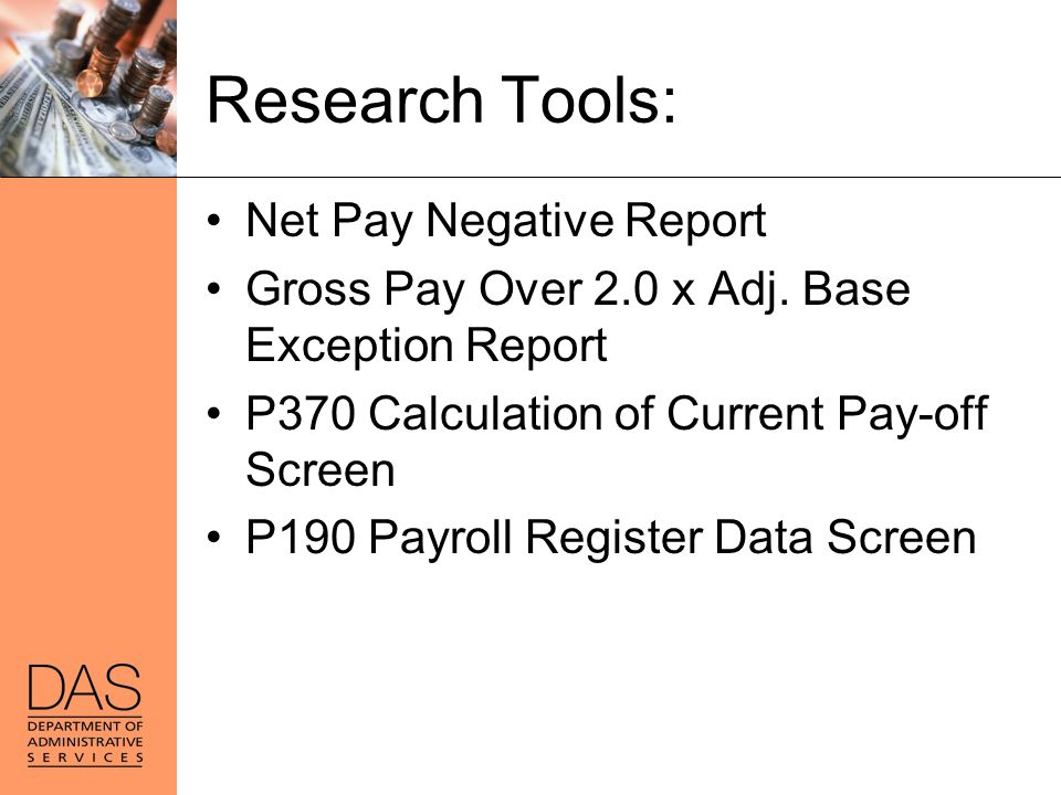 Research Tools: Net Pay Negative Report Gross Pay Over 2.0 x Adj. Base Exception Report P370 Calculation of Current Pay-off Screen P190 Payroll Regist