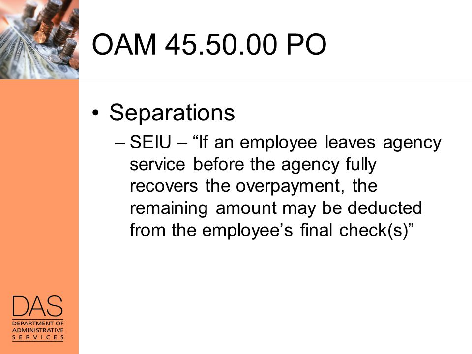"""OAM 45.50.00 PO Separations –SEIU – """"If an employee leaves agency service before the agency fully recovers the overpayment, the remaining amount may b"""