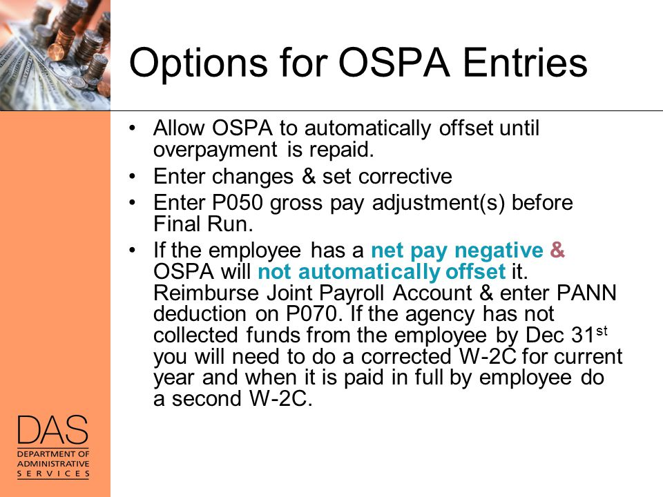 Options for OSPA Entries Allow OSPA to automatically offset until overpayment is repaid. Enter changes & set corrective Enter P050 gross pay adjustmen