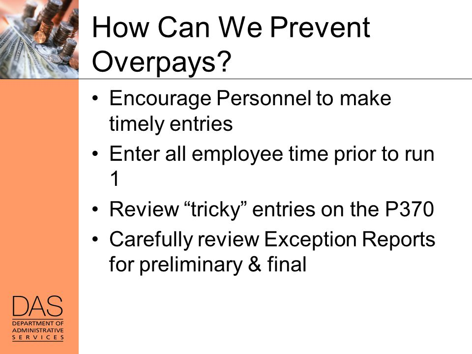 """Encourage Personnel to make timely entries Enter all employee time prior to run 1 Review """"tricky"""" entries on the P370 Carefully review Exception Repor"""