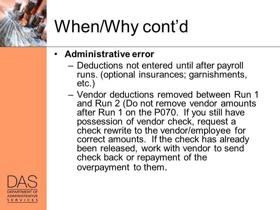 When/Why cont'd Administrative error –Deductions not entered until after payroll runs. (optional insurances; garnishments, etc.) –Vendor deductions re