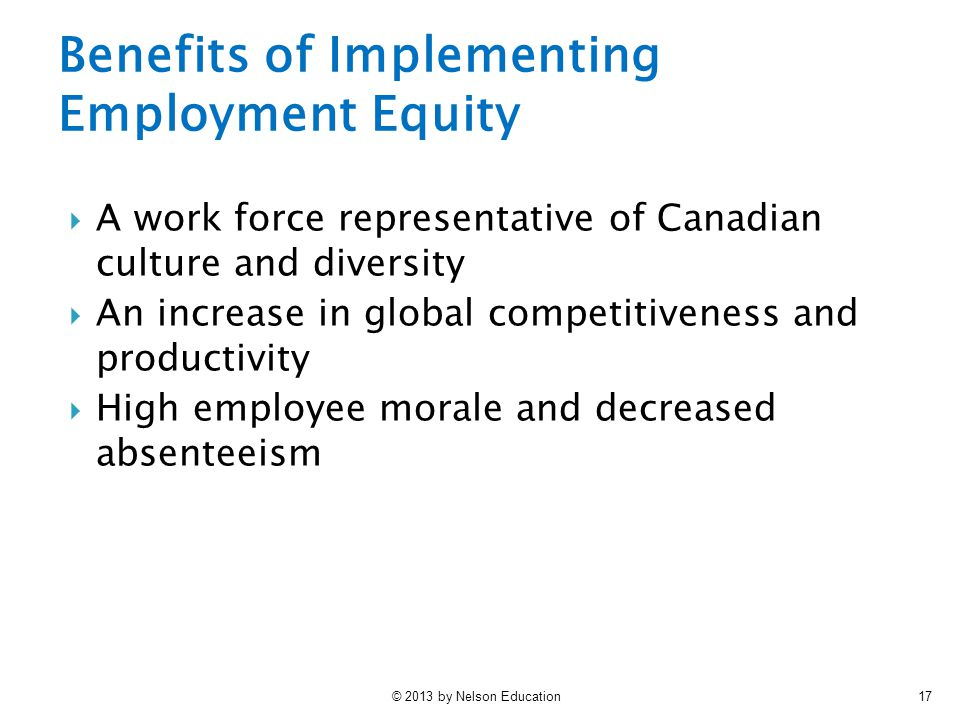 © 2013 by Nelson Education17  A work force representative of Canadian culture and diversity  An increase in global competitiveness and productivity