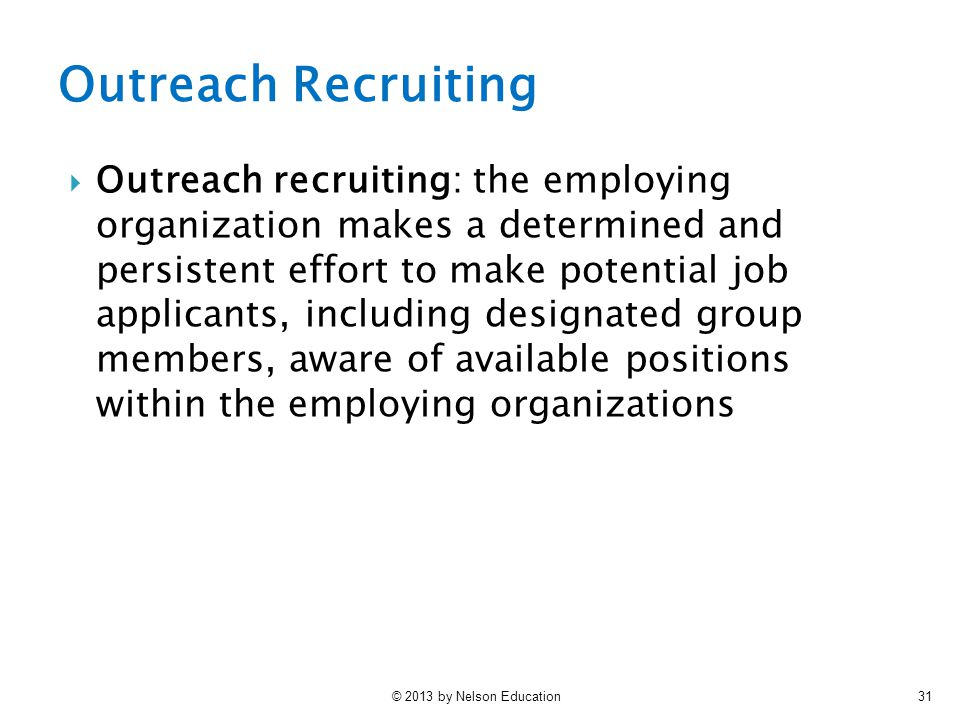 © 2013 by Nelson Education31  Outreach recruiting: the employing organization makes a determined and persistent effort to make potential job applican