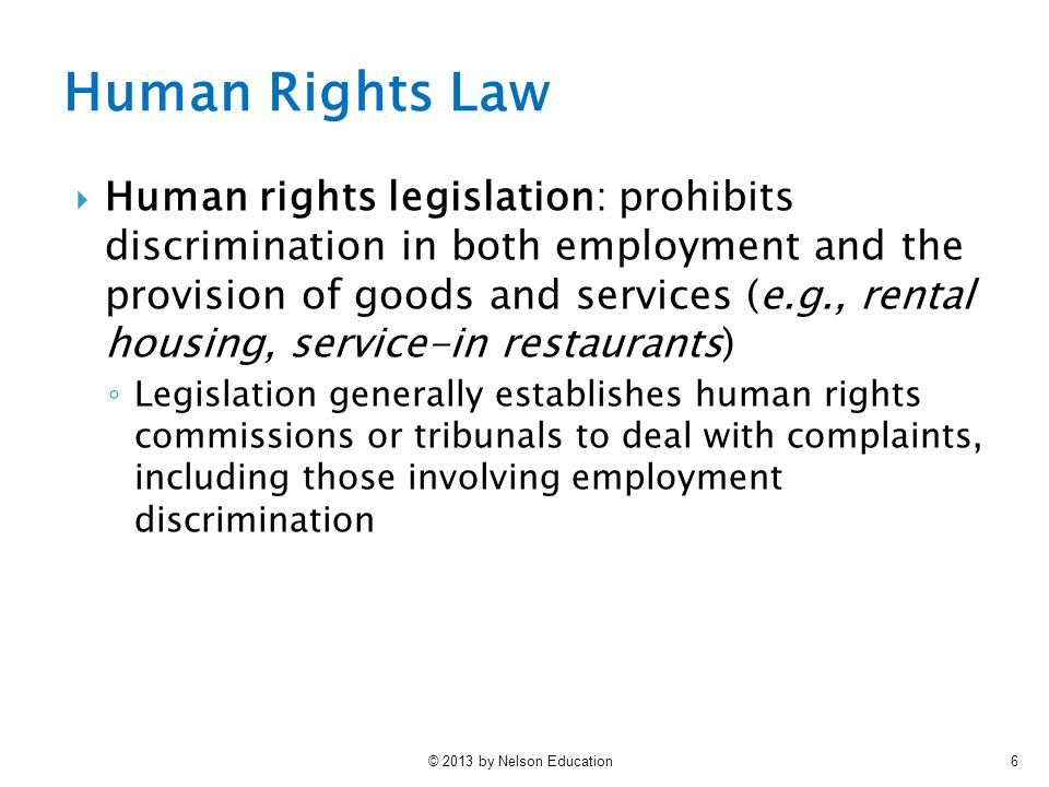 © 2013 by Nelson Education6  Human rights legislation: prohibits discrimination in both employment and the provision of goods and services (e.g., ren