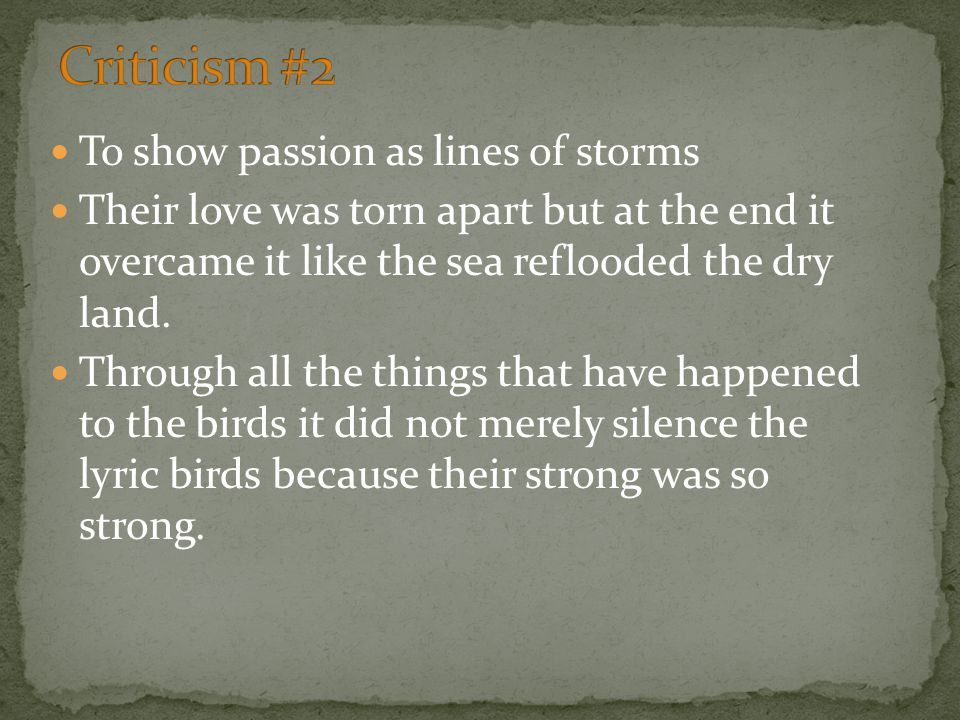 To show passion as lines of storms Their love was torn apart but at the end it overcame it like the sea reflooded the dry land.