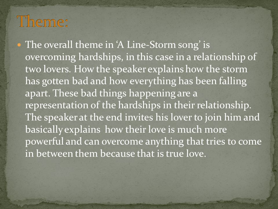 Metaphor: line 21-22 the author compares the wet feeling to bad experiences and difficulties Personification: line 9 the birds are given the human characteristics of talking less and less Symbolism: line 14 the rose is being symbolized as the love they have because roses do not appear in the winter but just like their love it overcomes the hardships Imagery: the first stanza this gives us a vivid picture of how the woods are be wrecked by the effects of a line- storm and gives us the picture of how the relationship has its flaws.