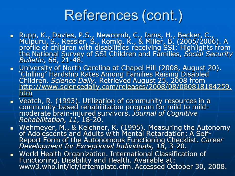 References (cont.) Rupp, K., Davies, P.S., Newcomb, C., Iams, H., Becker, C., Mulpuru, S., Ressler, S., Romig, K., & Miller, B.