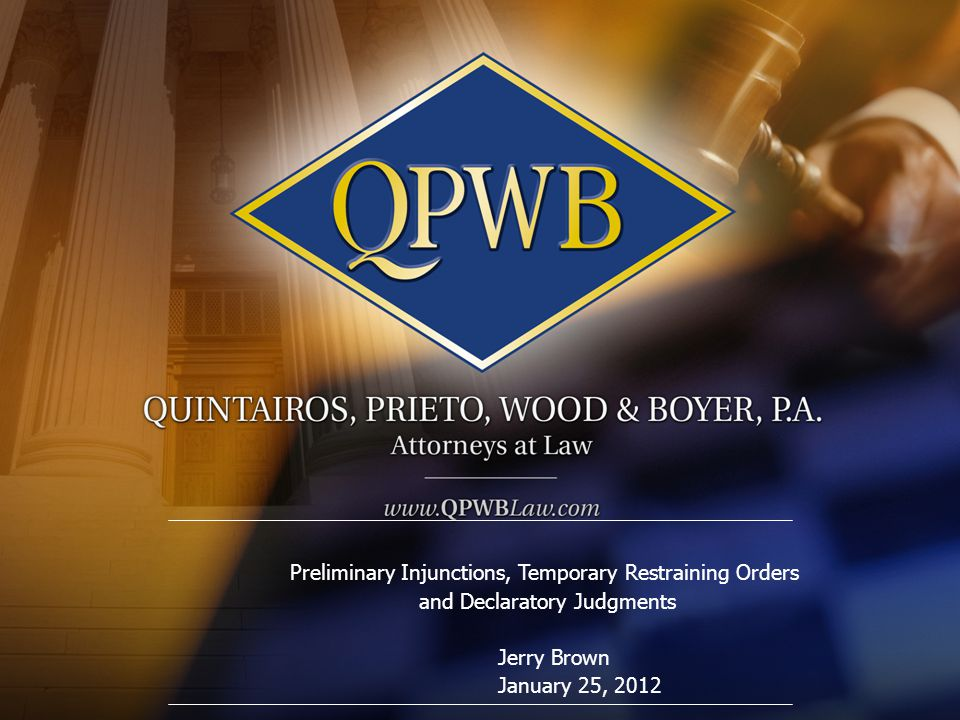 Preliminary Injunctions, Temporary Restraining Orders and Declaratory Judgments Jerry Brown January 25, 2012