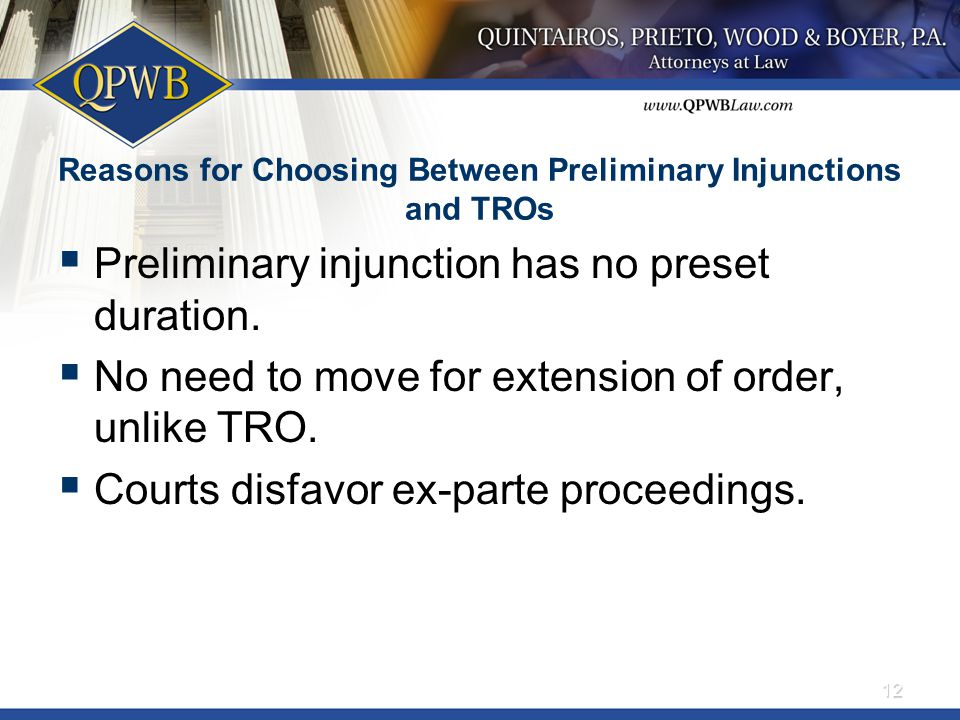 Reasons for Choosing Between Preliminary Injunctions and TROs  Preliminary injunction has no preset duration.  No need to move for extension of orde