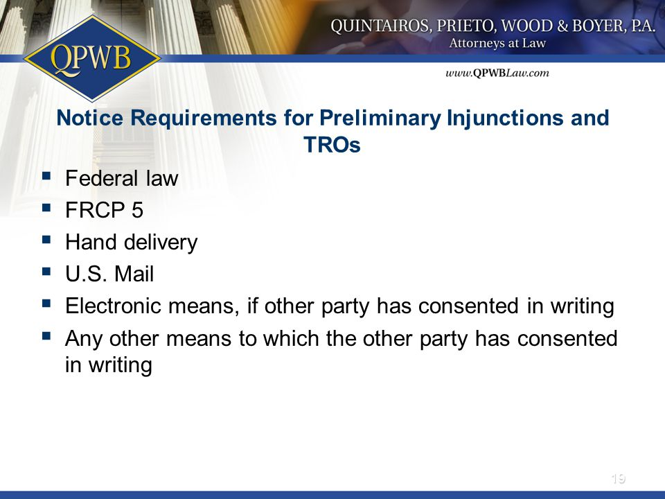 Notice Requirements for Preliminary Injunctions and TROs  Federal law  FRCP 5  Hand delivery  U.S. Mail  Electronic means, if other party has con