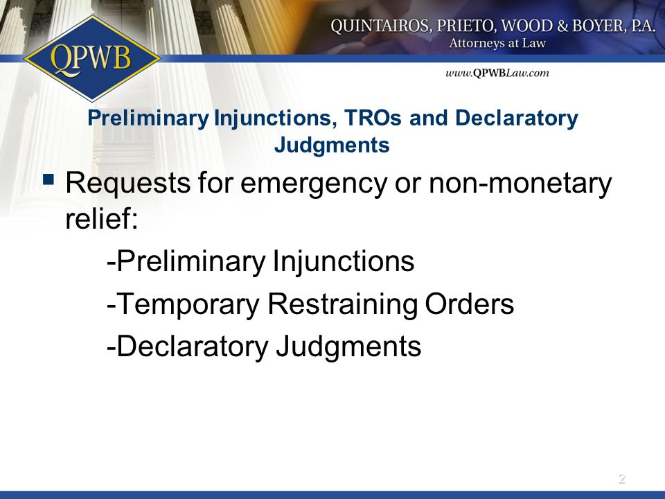 Preliminary Injunctions, TROs and Declaratory Judgments  Requests for emergency or non-monetary relief: -Preliminary Injunctions -Temporary Restraining Orders -Declaratory Judgments 2