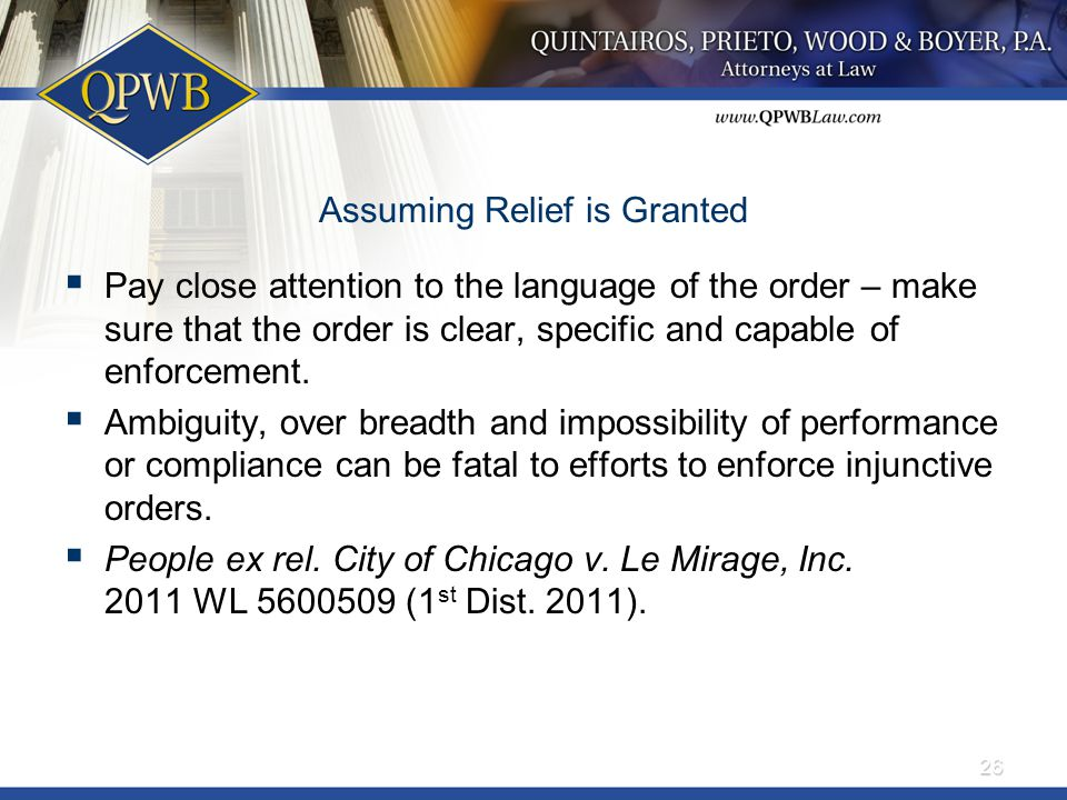 Assuming Relief is Granted  Pay close attention to the language of the order – make sure that the order is clear, specific and capable of enforcement