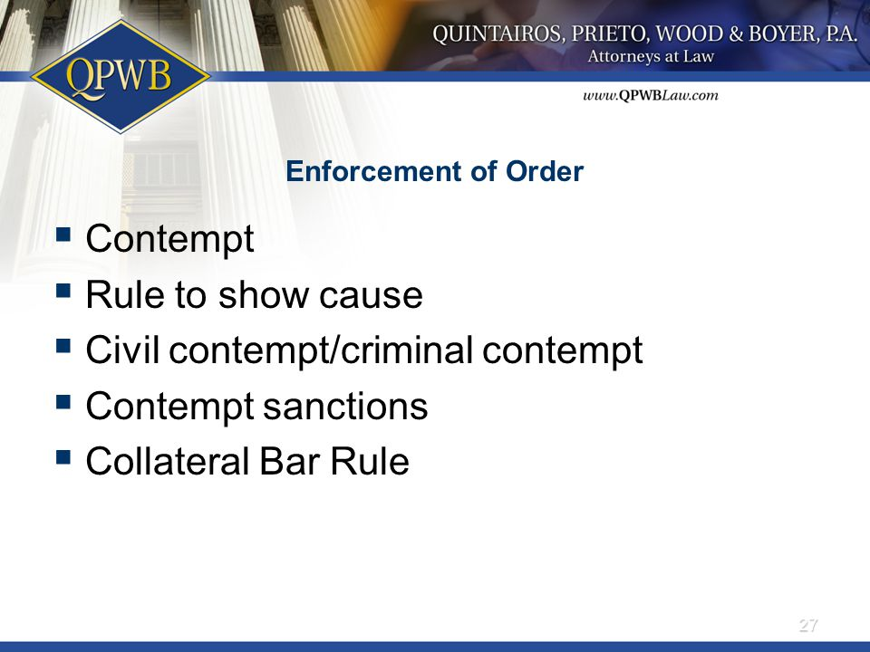 Enforcement of Order  Contempt  Rule to show cause  Civil contempt/criminal contempt  Contempt sanctions  Collateral Bar Rule 27