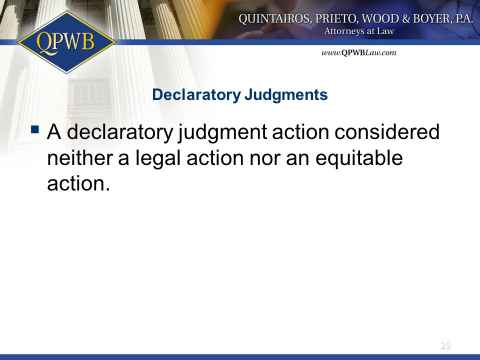 Declaratory Judgments  A declaratory judgment action considered neither a legal action nor an equitable action. 29