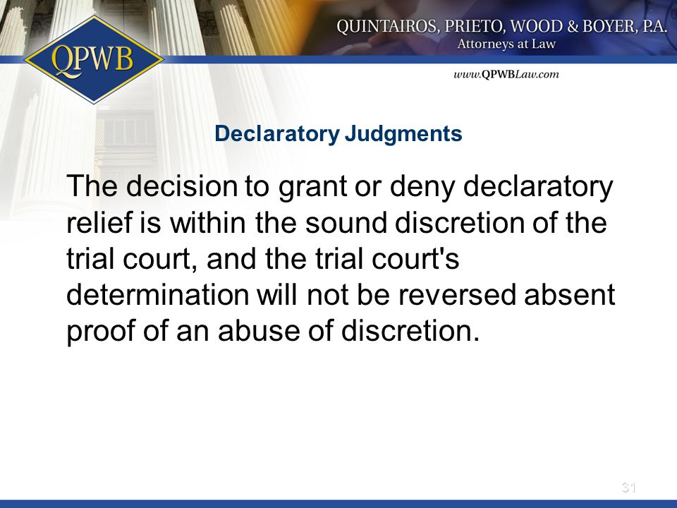 Declaratory Judgments The decision to grant or deny declaratory relief is within the sound discretion of the trial court, and the trial court s determination will not be reversed absent proof of an abuse of discretion.