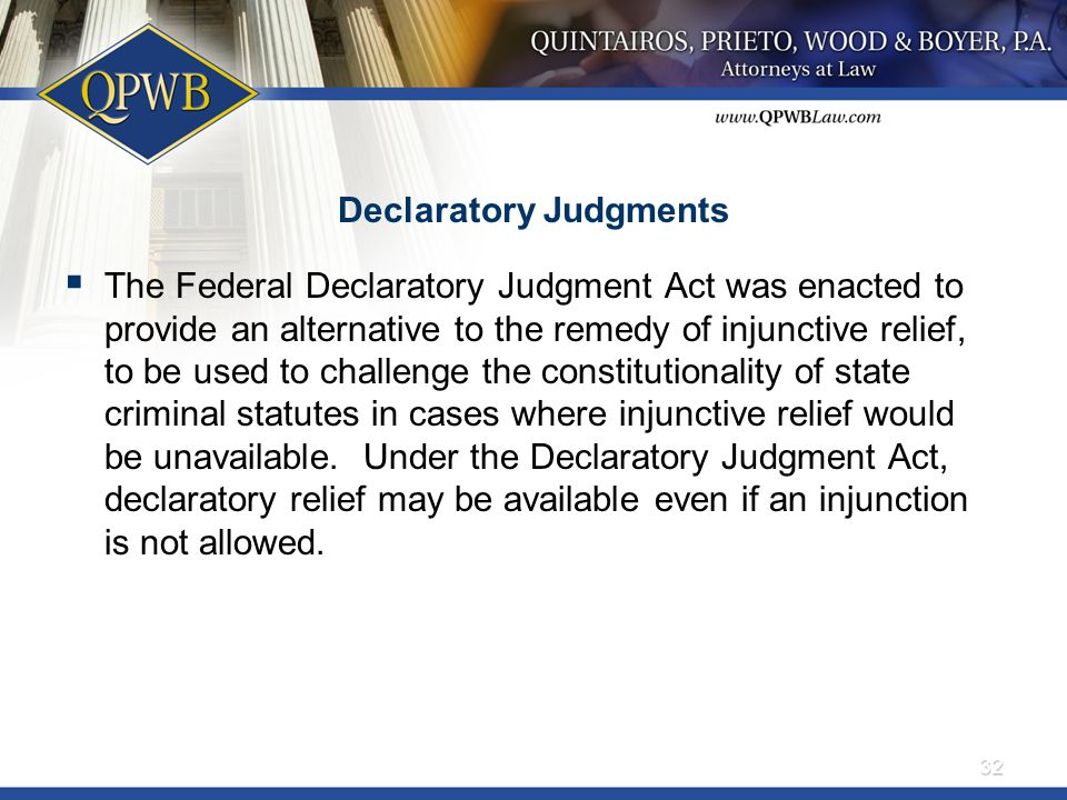 Declaratory Judgments  The Federal Declaratory Judgment Act was enacted to provide an alternative to the remedy of injunctive relief, to be used to c