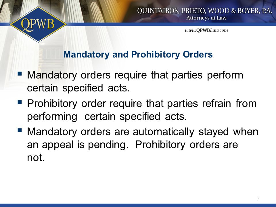 Mandatory and Prohibitory Orders  Mandatory orders require that parties perform certain specified acts.  Prohibitory order require that parties refr