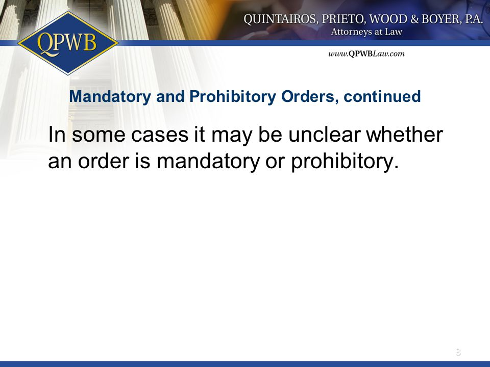 Mandatory and Prohibitory Orders, continued In some cases it may be unclear whether an order is mandatory or prohibitory.