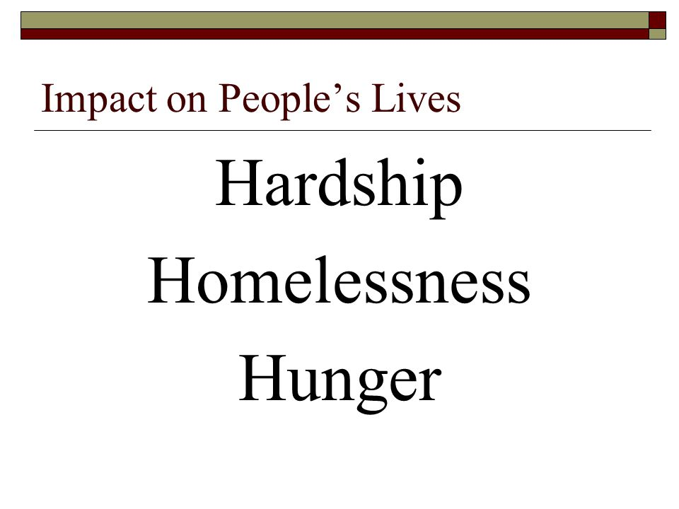 Impact on People's Lives Hardship Homelessness Hunger