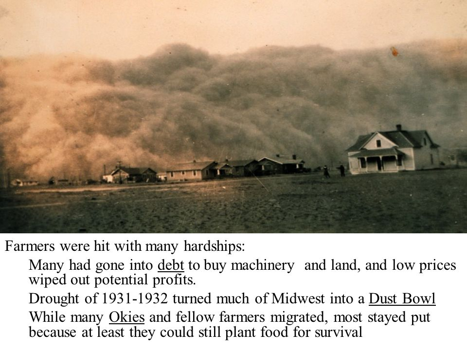 Farmers were hit with many hardships: Many had gone into debt to buy machinery and land, and low prices wiped out potential profits. Drought of 1931-1
