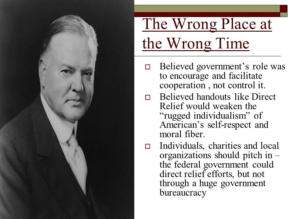 The Wrong Place at the Wrong Time  Believed government's role was to encourage and facilitate cooperation, not control it.
