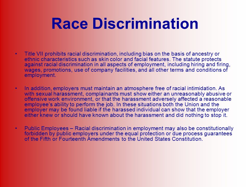 Race Discrimination Title VII prohibits racial discrimination, including bias on the basis of ancestry or ethnic characteristics such as skin color an