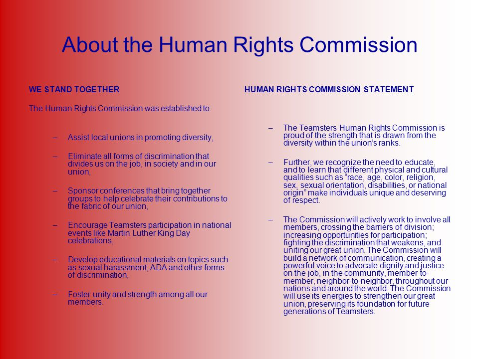 About the Human Rights Commission WE STAND TOGETHER The Human Rights Commission was established to: –Assist local unions in promoting diversity, –Elim