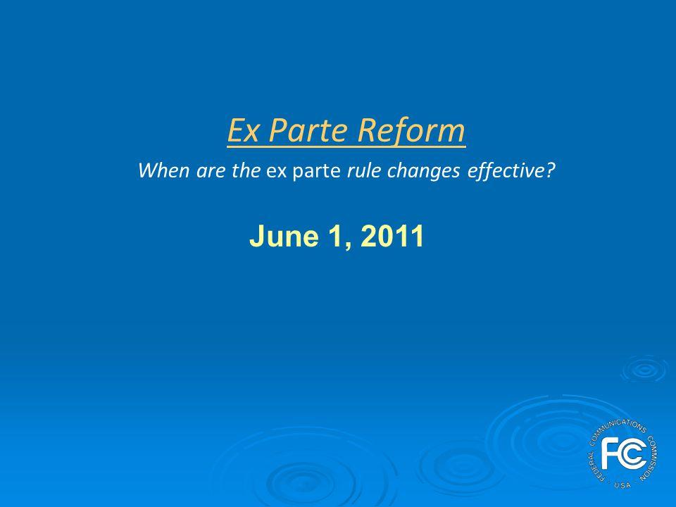 Ex Parte Reform When are the ex parte rule changes effective June 1, 2011