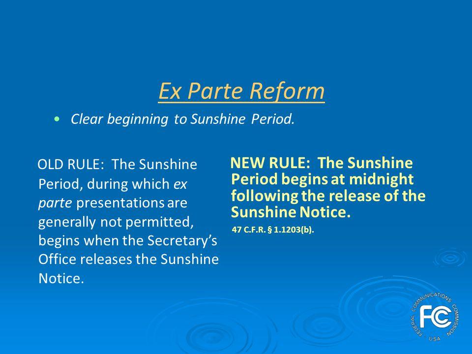 Ex Parte Reform Shorter deadline during the Sunshine Period.