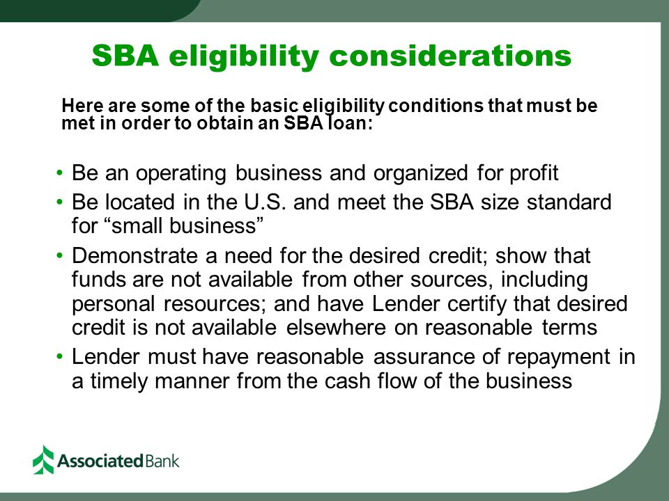"SBA eligibility considerations Be an operating business and organized for profit Be located in the U.S. and meet the SBA size standard for ""small busi"